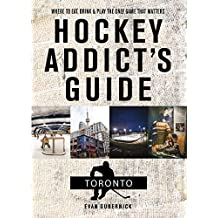 Hockey Addict's Guide Toronto: Where to Eat, Drink, and Play the Only Game That Matters (Hockey Addict City Guides) (English Edition)
