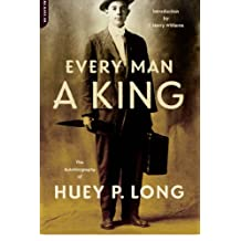 Every Man A King: The Autobiography Of Huey P. Long (English Edition)