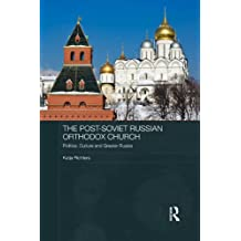 The Post-Soviet Russian Orthodox Church: Politics, Culture and Greater Russia (Routledge Contemporary Russia and Eastern Europe Series Book 35) (English Edition)