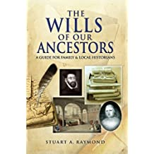 The Wills of Our Ancestors: A Guide for Family & Local Historians (Family History from Pen & Sword) (English Edition)