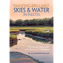 Painting Brilliant Skies & Water in Pastel: Secrets to Bringing Light and Life to Your Landscapes (English Edition)