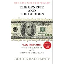 The Benefit and The Burden: Tax Reform-Why We Need It and What It Will Take (English Edition)