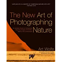 The New Art of Photographing Nature: An Updated Guide to Composing Stunning Images of Animals, Nature, and Landscapes (English Edition)