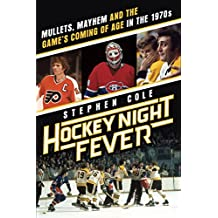 Hockey Night Fever: Mullets, Mayhem and the Game's Coming of Age in the 1970s (English Edition)