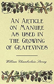 """An Article on Manure as used in the Growing of Grapevines (English Edition)"",作者:[William Chamberlain Strong]"