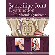 Sacroiliac Joint Dysfunction and Piriformis Syndrome: The Complete Guide for Physical Therapists (English Edition)