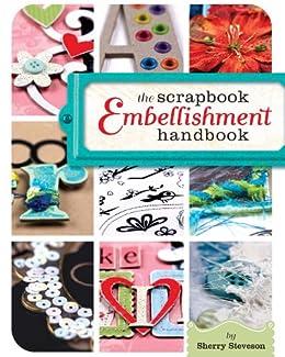 """The Scrapbook Embellishment Handbook (English Edition)"",作者:[Steveson, Sherry]"