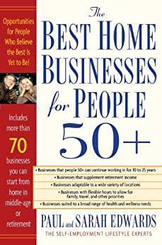 """Best Home Businesses for People 50+: Opportunities for People Who Believe the Best Is Yet to Be! (English Edition)"",作者:[Edwards, Paul, Edwards, Sarah]"