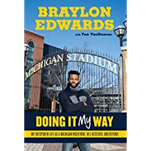 Braylon Edwards: Doing It My Way: My Outspoken Life as a Michigan Wolverine, NFL Receiver, and Beyond (English Edition)