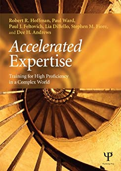 """Accelerated Expertise: Training for High Proficiency in a Complex World (Expertise: Research and Applications Series) (English Edition)"",作者:[Hoffman, Robert R., Ward, Paul, Feltovich, Paul J., DiBello, Lia, Fiore, Stephen M., Andrews, Dee H.]"