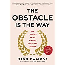 The Obstacle Is the Way: The Timeless Art of Turning Trials into Triumph (English Edition)