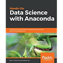 Hands-On Data Science with Anaconda: Utilize the right mix of tools to create high-performance data science applications (English Edition)