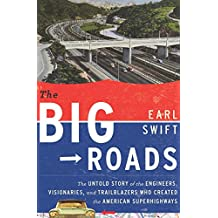 The Big Roads: The Untold Story of the Engineers, Visionaries, and Trailblazers Who Created the American Superhighways (English Edition)