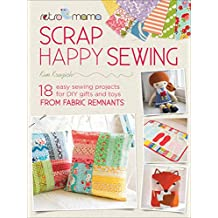 Scrap Happy Sewing: 18 Easy Sewing Projects for DIY Gifts and Toys from Fabric Remnants (Retro Mama) (English Edition)