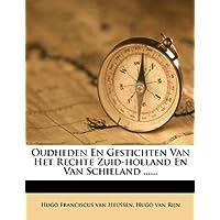 Oudheden En Gestichten Van Het Rechte Zuid-Holland En Van Schieland ......