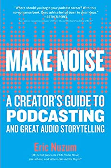 """""""Make Noise: A Creator's Guide to Podcasting and Great Audio Storytelling (English Edition)"""",作者:[Nuzum, Eric]"""