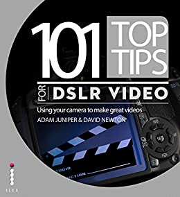 """101 Top Tips for DSLR Video: Using your camera to make great videos (English Edition)"",作者:[Juniper, Adam, Newton, David]"