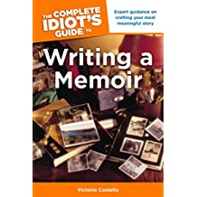 The Complete Idiot's Guide to Writing a Memoir: Expert Guidance on Crafting Your Most Meaningful Story (English Edition)