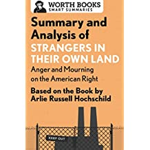 Summary and Analysis of Strangers in Their Own Land: Anger and Mourning on the American Right: Based on the Book by Arlie Russell Hochschild (English Edition)