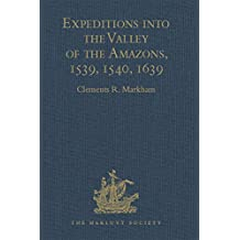 Expeditions into the Valley of the Amazons, 1539, 1540, 1639 (Hakluyt Society, First Series) (English Edition)