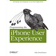 Programming the iPhone User Experience: Developing and Designing Cocoa Touch Applications (English Edition)