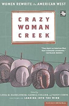 """Crazy Woman Creek: Women Rewrite the American West (English Edition)"",作者:[Linda M. Hasselstrom, Gaydell Collier, Nancy Curtis]"