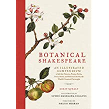 Botanical Shakespeare: An Illustrated Compendium of all the Flowers, Fruits, Herbs, Trees, Seeds, and Grasses Cited by the World's Greatest Playwright (English Edition)