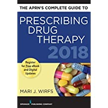 The APRN's Complete Guide to Prescribing Drug Therapy 2018 (English Edition)