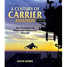 A Century of Carrier Aviation: The Evolution of Ships and Shipborne Aircraft (English Edition)