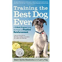 Training the Best Dog Ever: A 5-Week Program Using the Power of Positive Reinforcement (English Edition)