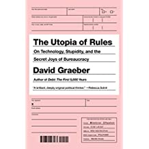 The Utopia of Rules: On Technology, Stupidity, and the Secret Joys of Bureaucracy (English Edition)