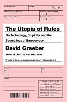 """The Utopia of Rules: On Technology, Stupidity, and the Secret Joys of Bureaucracy (English Edition)"",作者:[David Graeber]"