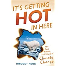 It's Getting Hot in Here: The Past, Present, and Future of Climate Change (English Edition)