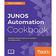 JUNOS Automation Cookbook: Automate network devices on Juniper's operating system (English Edition)