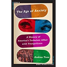 The Age of Anxiety: A History of America's Turbulent Affair with Tranquilizers (English Edition)