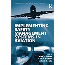 Implementing Safety Management Systems in Aviation (Ashgate Studies in Human Factors for Flight Operations) (English Edition)