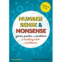 Number Sense and Nonsense: Games, Puzzles, and Problems for Building Creative Math Confidence (English Edition)
