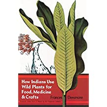 How Indians Use Wild Plants for Food, Medicine & Crafts (Native American) (English Edition)