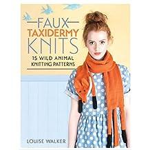Faux Taxidermy Knits: 15 Wild Animal Knitting Patterns (English Edition)