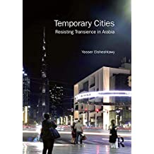 Temporary Cities: Resisting Transience in Arabia (Planning, History and Environment Series) (English Edition)