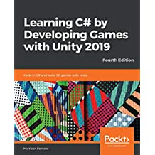 Learning C# by Developing Games with Unity 2019: Code in C# and build 3D games with Unity, 4th Edition (English Edition)