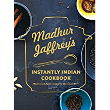Madhur Jaffrey's Instantly Indian Cookbook: Modern and Classic Recipes for the Instant Pot® (English Edition)