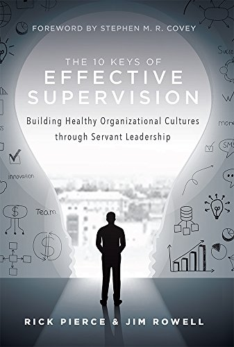 The 10 Keys of Effective Supervision: Building Healthy Organizational Cultures Through Servant Leadership