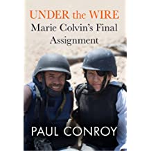 Under the Wire: Marie Colvin's Final Assignment (English Edition)