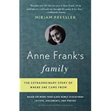 Anne Frank's Family: The Extraordinary Story of Where She Came From, Based on More Than 6,000 Newly Discovered Letters, Documents, and Photos (English Edition)