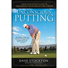 Unconscious Putting: Dave Stockton's Guide to Unlocking Your Signature Stroke (English Edition)