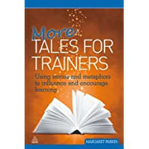 More Tales for Trainers: Using Stories and Metaphors to Influence and Encourage Learning (English Edition)