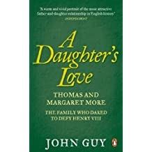 A Daughter's Love: Thomas and Margaret More - The Family Who Dared to Defy Henry VIII (English Edition)