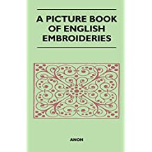 A Picture Book of English Embroideries (English Edition)