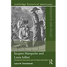 Jacques Marquette and Louis Jolliet: Exploration, Encounter, and the French New World (Routledge Historical Americans) (English Edition)